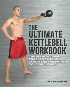 The Ultimate Kettlebell Workbook: The Revolutionary Program to Tone, Sculpt and