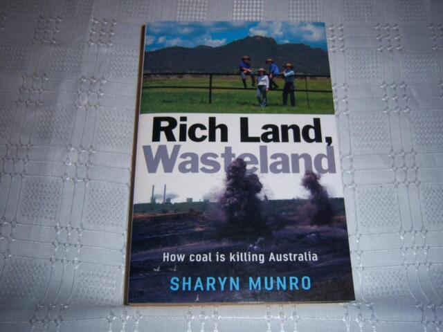 Rich Land, Wasteland ( How Coal is killing Australia ) By Sharyn Munro Book