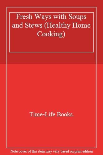 Fresh Ways with Soups and Stews (Healthy Home Cooking) By Time-Life Books.