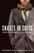 Snakes in Suits : When Psychopaths Go to Work by Robert D. Hare and Paul Babiak (2007, Paperback)