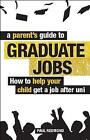 A Parent's Guide to Graduate Jobs: How You Can Help Your Child Get a Job After Uni by Paul Redmond (Paperback, 2012)