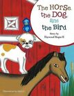The Horse, the Dog, and the Bird by Haywood Hogan II (Paperback, 2012)