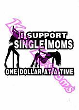 VINYL DECAL STICKER I SUPPORT SINGLE MOMS...FUNNY...CAR TRUCK WINDOW