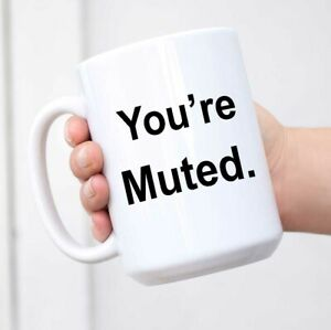 Funny White Coffee Mug You're Muted Ceramic Novelty Cup Ideal Gift Mug