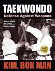 Taekwondo: Defense Against Weapons by Kim Bok Man (Paperback, 2012)