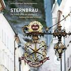 Sternbrau [ Stern  Brewery]: The History of an Old-Established Salzburg Inn and Brewery by Gerhard Ammerer, Harald Waitzbauer (Paperback, 2015)