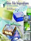Glass Tile Inspirations for Kitchens and Baths by Patricia McMillan, Katharine McMillan (Paperback, 2006)