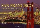 San Francisco: The Growth of the City by Steve Bryant (Hardback, 2007)