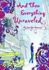And Then Everything Unraveled by Jennifer Sturman (Hardback, 2011)