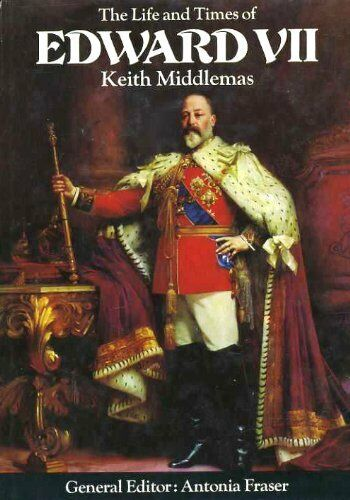The Life and Times of Edward VII,Keith Middlemas