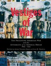 Vestiges of War : The Philippine-American War and the Aftermath of an Imperial D