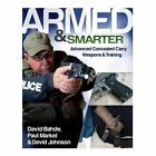 Armed and Smarter: Advanced Concealed Carry Weapons & Training by Paul Markel, Dave Bahde, David Johnson (Paperback / softback, 2013)
