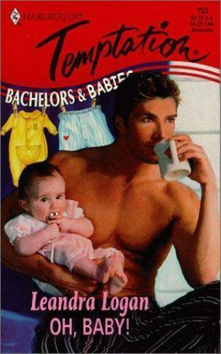 Oh, Baby! : Bachelors and Babies by Leandra Logan
