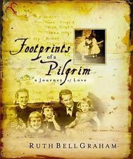 Footprints of a Pilgrim : A Dramatic Presentation of the Life of Ruth Bell Graham by Ruth Bell Graham (2007, Hardcover)