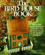 The Bird House Book: How To Build Fanciful Birdhouses and Feeders, from the Pure