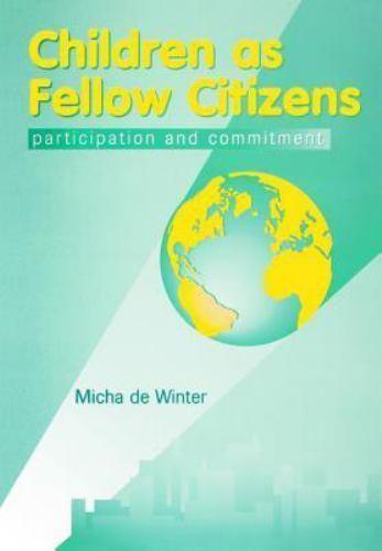 Children as Fellow Citizens : Participation and Commitment by Micha De Winter...