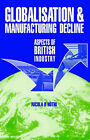 Globalisation and Manufacturing Decline: Aspects of British Industry by Nicola R. Hothi (Paperback, 2005)