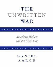 The Unwritten War: American Writers and the Civil War by Daniel Aaron