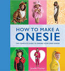 How to Make a Onesie: The Complete Guide to Making Your Own Onesie by Janelle Fischer (Paperback, 2015)