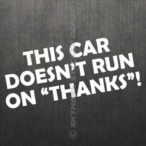 This Car Doesn/'t Run on Thanks Funny Bumper Sticker Vinyl Decal Gas Joke JDM ill