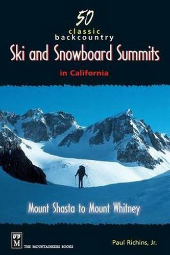 50 Classic Backcountry Ski Summits in California: Mount Shasta to Mount...