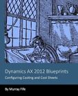 Dynamics Ax 2012 Blueprints: Configuring Costing and Cost Sheets by Murray Fife (Paperback / softback, 2013)