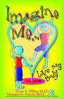 Imagine Me...Love My Body by Margaret A Summy, Dawn A Dillon (Paperback / softback, 2006)