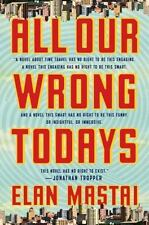 Elan Mastai, ALL OUR WRONG TODAYS, Hardcover, 1st Edition, 1st Print NEW, VF