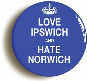 LOVE-IPSWICH-AND-HATE-NORWICH-BADGE-BUTTON-PIN-1inch-25mm-diameter