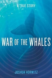 War-of-the-Whales-A-True-Story-By-Joshua-Horwitz