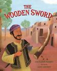 The Wooden Sword: A Jewish Folktale from Afghanistan by Albert Whitman & Company (Hardback, 2012)