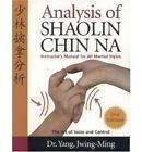 Analysis of Shaolin Chin Na: Instructors Manual for All Martial Styles by Jwing-Ming Yang (Paperback, 2004)