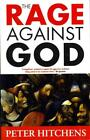 The Rage Against God von Peter Hitchens (2011, Taschenbuch)