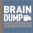 Brain Dump : Doodles, Activities, and Journaling for the John (2016, Hardcover)