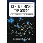 13 Sun Signs of the Zodiac: A.K.A. the Zodiac Conspiracy by Dr Regina Atara Wead (Paperback / softback, 2014)
