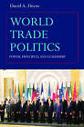 World Trade Politics: Power, Principles and Leadership by Professor David A. Deese (Paperback, 2007)