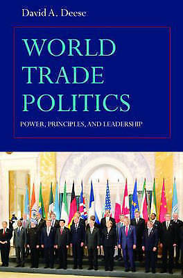 1 of 1 - World Trade Politics: Power, Principles and Leadership, Deese, David A., Used; V