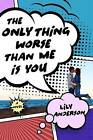 The Only Thing Worse Than Me is You by Lily Anderson (Hardback, 2016)