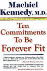 Ten Commitments to Be Forever Fit by Machiel N. Kennedy (Paperback, 2005)