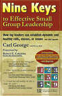 Nine Keys to Effective Small Group Leadership: How Lay Leaders Can Establish Dynamic and Healthy Cells, Classes, or Teams by Carl George (Paperback, 2007)