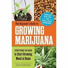 The Beginner's Guide to Growing Marijuana: Everything You Need to Start Growing Weed at Home by Lloyd Johnson (Paperback, 2014)