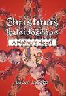 Christmas Kaleidoscope: A Mother's Heart by Lolyn Jacobs (Hardback, 2013)