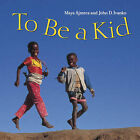 To Be a Kid by Maya Ajmera, John D Ivanko (Board book, 2004)