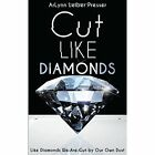 Cut Like Diamonds: Like Diamonds We Are Cut by Our Own Dust by Arlynn Leiber Presser (Paperback / softback, 2013)