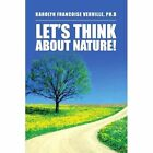 Let's Think about Nature! by Karolyn Francoise Verville Ph D (Paperback / softback, 2012)