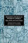 Religious and Secular Reform in America: Ideas, Beliefs and Social Change by New York University Press (Paperback, 1999)