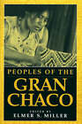 Peoples of the Gran Chaco by Elmer S. Miller (Paperback, 2001)