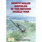 North Wales Airfields  in the Second World War by David Berryman (Paperback, 2013)
