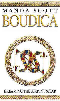 1 of 1 - Scott, Manda, Scott, M C, Boudica:Dreaming The Serpent Spear: A Novel of Roman B