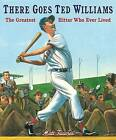 There Goes Ted Williams: The Greatest Hitter Who Ever Lived by Matt Tavares (Paperback / softback, 2013)